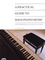Practical Guide To Solo Piano Music