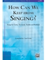 How Can We Keep From Singing