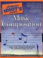 Complete Idiot's Guide To Music Composition