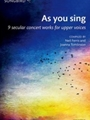 As you sing - 9 secular concert works for upper voices