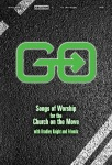 Go - Songs of Worship for the Church on the Move