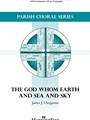 God Whom Earth and Sea and Sky